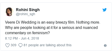 Twitter post by @rohini_sgh: Veere Di Wedding is an easy breezy film. Nothing more. Why are people looking at it for a serious and nuanced commentary on feminism?