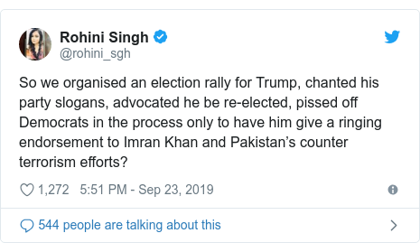 Twitter post by @rohini_sgh: So we organised an election rally for Trump, chanted his party slogans, advocated he be re-elected, pissed off Democrats in the process only to have him give a ringing endorsement to Imran Khan and Pakistan's counter terrorism efforts?