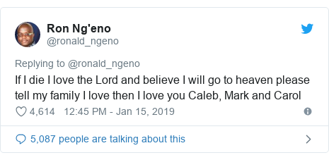 Twitter post by @ronald_ngeno: If I die I love the Lord and believe I will go to heaven please tell my family I love then I love you Caleb, Mark and Carol