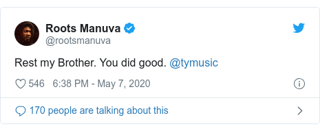 Twitter post by @rootsmanuva: Rest my Brother. You did good. @tymusic