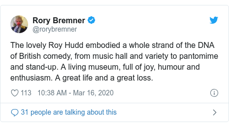 Twitter post by @rorybremner: The lovely Roy Hudd embodied a whole strand of the DNA of British comedy, from music hall and variety to pantomime and stand-up. A living museum, full of joy, humour and enthusiasm. A great life and a great loss.