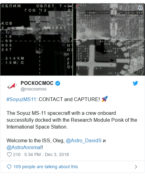 Twitter post by @roscosmos: #SoyuzMS11  CONTACT and CAPTURE! 🚀 The Soyuz MS-11 spacecraft with a crew onboard successfully docked with the Research Module Poisk of the International Space Station.Welcome to the ISS, Oleg, @Astro_DavidS и @AstroAnnimal!