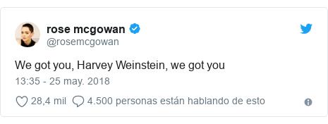 Publicación de Twitter por @rosemcgowan: We got you, Harvey Weinstein, we got you