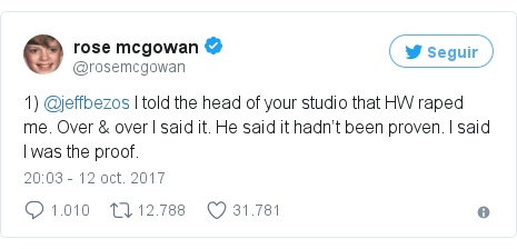 Publicación de Twitter por @rosemcgowan: 1) @jeffbezos I told the head of your studio that HW raped me. Over & over I said it. He said it hadn't been proven. I said I was the proof.