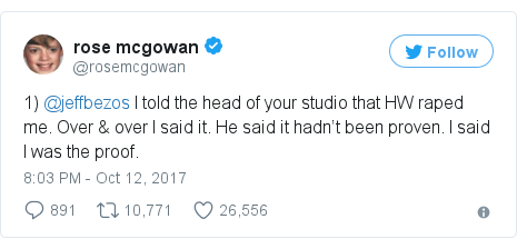 Twitter post by @rosemcgowan: 1) @jeffbezos I told the head of your studio that HW raped me. Over & over I said it. He said it hadn't been proven. I said I was the proof.