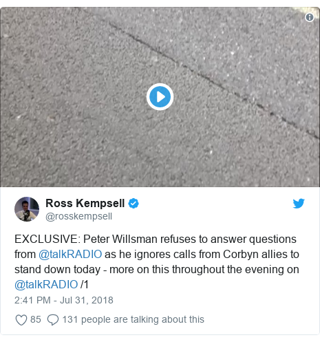Twitter post by @rosskempsell: EXCLUSIVE  Peter Willsman refuses to answer questions from @talkRADIO as he ignores calls from Corbyn allies to stand down today - more on this throughout the evening on @talkRADIO /1