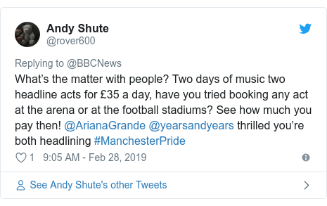 Twitter post by @rover600: What's the matter with people? Two days of music two headline acts for £35 a day, have you tried booking any act at the arena or at the football stadiums? See how much you pay then! @ArianaGrande @yearsandyears thrilled you're both headlining #ManchesterPride