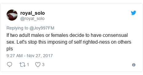 Twitter post by @royal_solo: If two adult males or females decide to have consensual sex. Let's stop this imposing of self righted-ness on others pls
