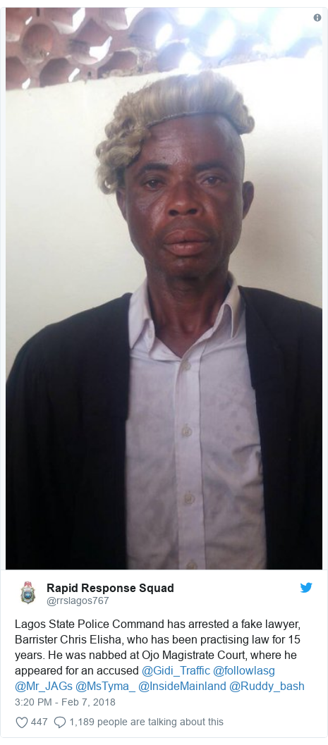 Twitter post by @rrslagos767: Lagos State Police Command has arrested a fake lawyer, Barrister Chris Elisha, who has been practising law for 15 years. He was nabbed at Ojo Magistrate Court, where he appeared for an accused @Gidi_Traffic @followlasg @Mr_JAGs @MsTyma_ @InsideMainland @Ruddy_bash