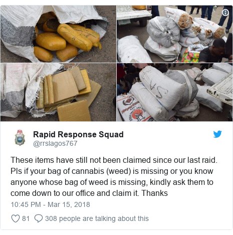 Twitter post by @rrslagos767: These items have still not been claimed since our last raid. Pls if your bag of cannabis (weed) is missing or you know anyone whose bag of weed is missing, kindly ask them to come down to our office and claim it. Thanks