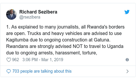 Ujumbe wa Twitter wa @rsezibera: 1. As explained to many journalists, all Rwanda's borders are open. Trucks and heavy vehicles are advised to use Kagitumba due to ongoing construction at Gatuna. Rwandans are strongly advised NOT to travel to Uganda due to ongoing arrests, harassment, torture,