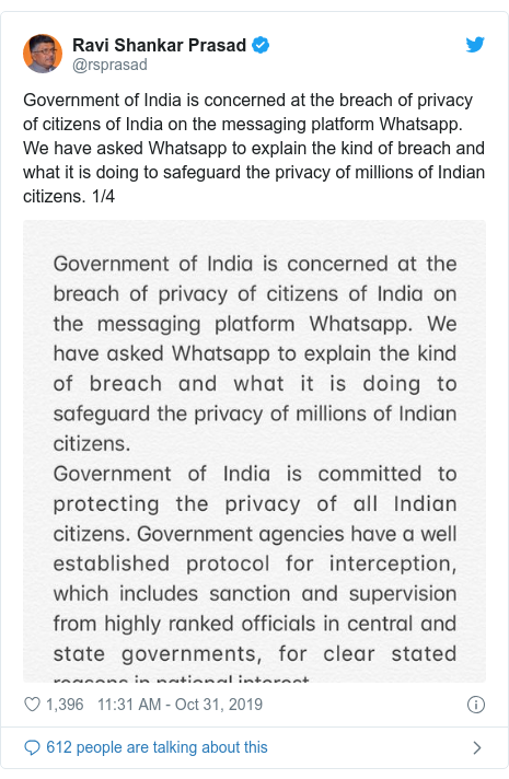 Twitter post by @rsprasad: Government of India is concerned at the breach of privacy of citizens of India on the messaging platform Whatsapp. We have asked Whatsapp to explain the kind of breach and what it is doing to safeguard the privacy of millions of Indian citizens. 1/4