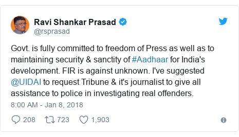 Twitter post by @rsprasad: Govt. is fully committed to freedom of Press as well as to maintaining security & sanctity of #Aadhaar for India's development. FIR is against unknown. I've suggested @UIDAI to request Tribune & it's journalist to give all assistance to police in investigating real offenders.