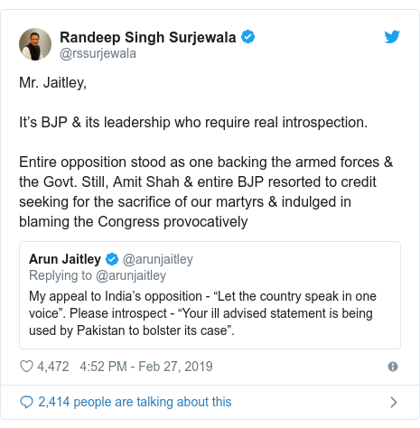 Twitter post by @rssurjewala: Mr. Jaitley,It's BJP & its leadership who require real introspection.Entire opposition stood as one backing the armed forces & the Govt. Still, Amit Shah & entire BJP resorted to credit seeking for the sacrifice of our martyrs & indulged in blaming the Congress provocatively