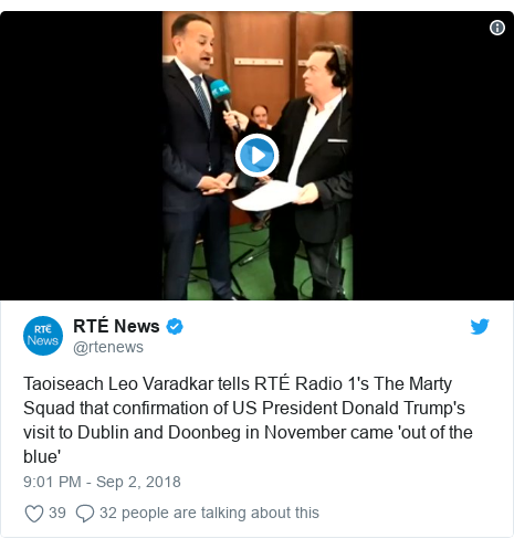 Twitter post by @rtenews: Taoiseach Leo Varadkar tells RTÉ Radio 1's The Marty Squad that confirmation of US President Donald Trump's visit to Dublin and Doonbeg in November came 'out of the blue'