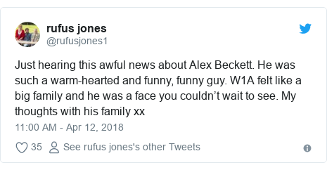 Twitter post by @rufusjones1: Just hearing this awful news about Alex Beckett. He was such a warm-hearted and funny, funny guy. W1A felt like a big family and he was a face you couldn't wait to see. My thoughts with his family xx