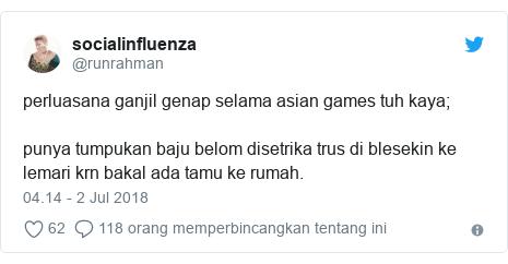 Twitter pesan oleh @runrahman: perluasana ganjil genap selama asian games tuh kaya;punya tumpukan baju belom disetrika trus di blesekin ke lemari krn bakal ada tamu ke rumah.