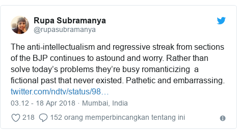 Twitter pesan oleh @rupasubramanya: The anti-intellectualism and regressive streak from sections of the BJP continues to astound and worry. Rather than solve today's problems they're busy romanticizing  a fictional past that never existed. Pathetic and embarrassing.