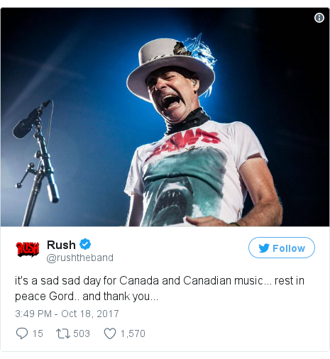 Twitter post by @rushtheband: it's a sad sad day for Canada and Canadian music... rest in peace Gord.. and thank you...