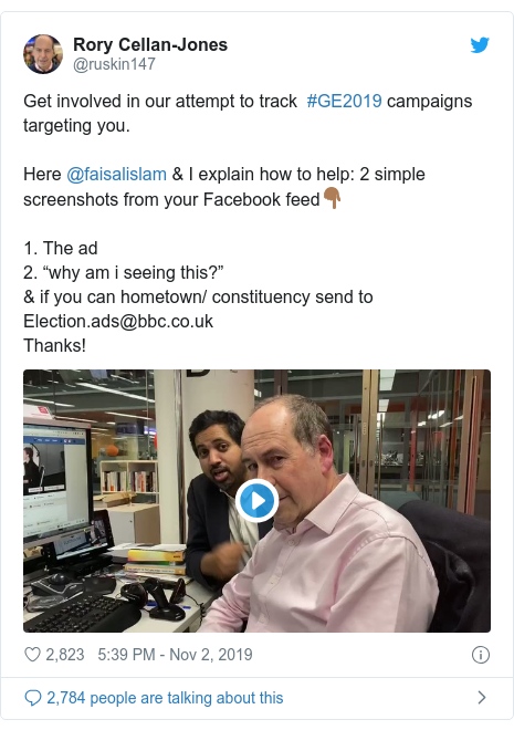 """Twitter post by @ruskin147: Get involved in our attempt to track  #GE2019 campaigns targeting you.Here @faisalislam & I explain how to help  2 simple screenshots from your Facebook feed👇🏾1. The ad2. """"why am i seeing this?""""& if you can hometown/ constituency send to Election.ads@bbc.co.uk Thanks!"""