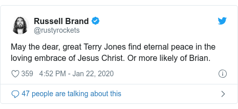 Twitter post by @rustyrockets: May the dear, great Terry Jones find eternal peace in the loving embrace of Jesus Christ. Or more likely of Brian.