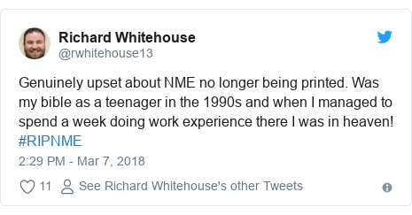 Twitter post by @rwhitehouse13: Genuinely upset about NME no longer being printed. Was my bible as a teenager in the 1990s and when I managed to spend a week doing work experience there I was in heaven! #RIPNME