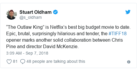 """Twitter post by @s_oldham: """"The Outlaw King"""" is Netflix's best big budget movie to date. Epic, brutal, surprisingly hilarious and tender, the #TIFF18 opener marks another solid collaboration between Chris Pine and director David McKenzie."""