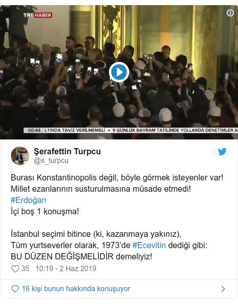 @s_turpcu tarafından yapılan Twitter paylaşımı: Burası Konstantinopolis değil, böyle görmek isteyenler var! Millet ezanlarının susturulmasına müsade etmedi! #Erdoğan İçi boş 1 konuşma! İstanbul seçimi bitince (ki, kazanmaya yakınız), Tüm yurtseverler olarak, 1973'de #Ecevitin dediği gibi  BU DÜZEN DEĞİŞMELİDİR demeliyiz!