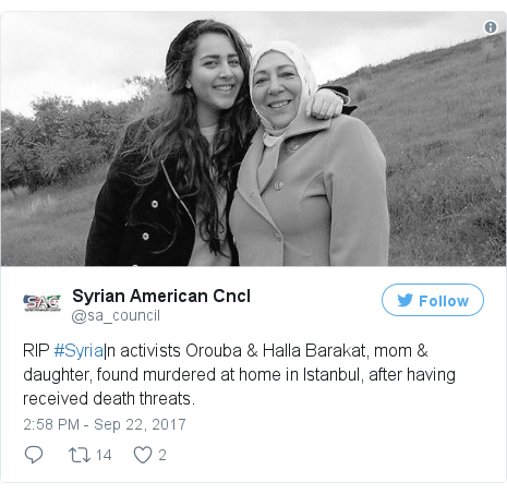 Twitter post by @sa_council: RIP #Syria|n activists Orouba & Halla Barakat, mom & daughter, found murdered at home in Istanbul, after having received death threats. pic.twitter.com/v9Fzy5BUPc