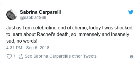 Twitter post by @sabbia1968: Just as I am celebrating end of chemo, today I was shocked to learn about Rachel's death, so immensely and insanely sad, no words!