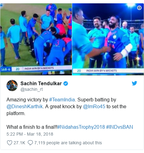 Twitter post by @sachin_rt: Amazing victory by #TeamIndia. Superb batting by @DineshKarthik. A great knock by @ImRo45 to set the platform.What a finish to a final!!#NidahasTrophy2018 #INDvsBAN
