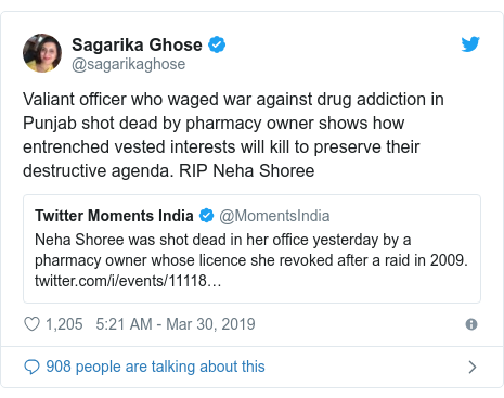 Twitter post by @sagarikaghose: Valiant officer who waged war against drug addiction in Punjab shot dead by pharmacy owner shows how entrenched vested interests will kill to preserve their destructive agenda. RIP Neha Shoree