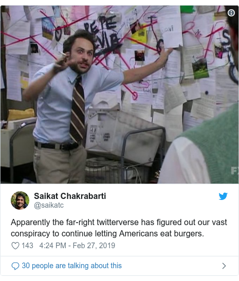 Twitter post by @saikatc: Apparently the far-right twitterverse has figured out our vast conspiracy to continue letting Americans eat burgers.