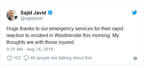 Twitter post by @sajidjavid: Huge thanks to our emergency services for their rapid reaction to incident in Westminster this morning. My thoughts are with those injured.