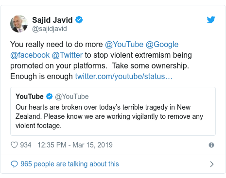 Twitter post by @sajidjavid: You really need to do more @YouTube @Google @facebook @Twitter to stop violent extremism being promoted on your platforms.  Take some ownership. Enough is enough