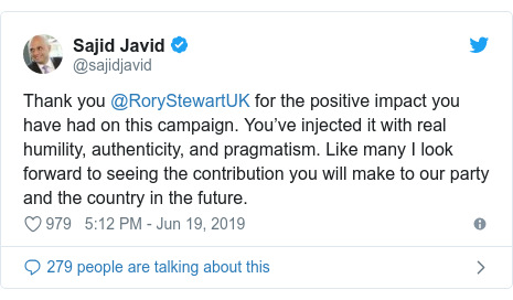 Twitter post by @sajidjavid: Thank you @RoryStewartUK for the positive impact you have had on this campaign. You've injected it with real humility, authenticity, and pragmatism. Like many I look forward to seeing the contribution you will make to our party and the country in the future.