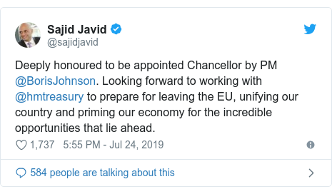 Twitter post by @sajidjavid: Deeply honoured to be appointed Chancellor by PM @BorisJohnson. Looking forward to working with @hmtreasury to prepare for leaving the EU, unifying our country and priming our economy for the incredible opportunities that lie ahead.