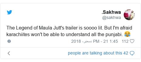 ٹوئٹر پوسٹس @sakhwa کے حساب سے: The Legend of Maula Jutt's trailer is soooo lit. But I'm afraid karachiites won't be able to understand all the punjabi. 😂