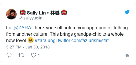 Twitter post by @sallyyuelin: Lol @ZARA check yourself before you appropriate clothing from another culture. This brings grandpa-chic to a whole new level 😬 #zaralungi