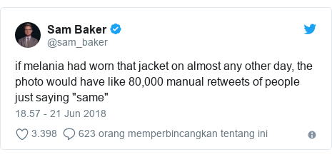 """Twitter pesan oleh @sam_baker: if melania had worn that jacket on almost any other day, the photo would have like 80,000 manual retweets of people just saying """"same"""""""