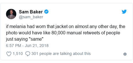 "Twitter post by @sam_baker: if melania had worn that jacket on almost any other day, the photo would have like 80,000 manual retweets of people just saying ""same"""