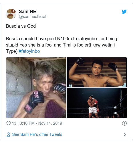 Twitter post by @samheofficial: Busola vs God Busola should have paid N100m to fatoyinbo  for being stupid Yes she is a fool and Timi is fooler(i knw wetin i Type) #fatoyinbo