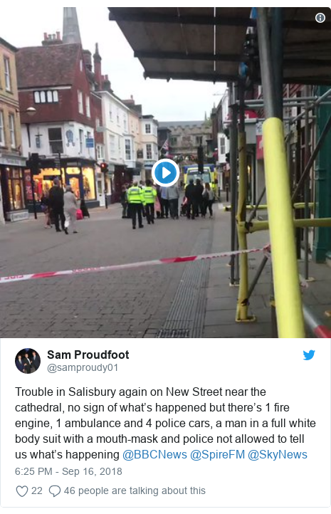 Twitter post by @samproudy01: Trouble in Salisbury again on New Street near the cathedral, no sign of what's happened but there's 1 fire engine, 1 ambulance and 4 police cars, a man in a full white body suit with a mouth-mask and police not allowed to tell us what's happening @BBCNews @SpireFM @SkyNews