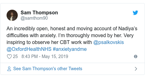 Twitter post by @samthom90: An incredibly open, honest and moving account of Nadiya's difficulties with anxiety. I'm thoroughly moved by her. Very inspiring to observe her CBT work with @psalkovskis @OxfordHealthNHS #anxietyandme