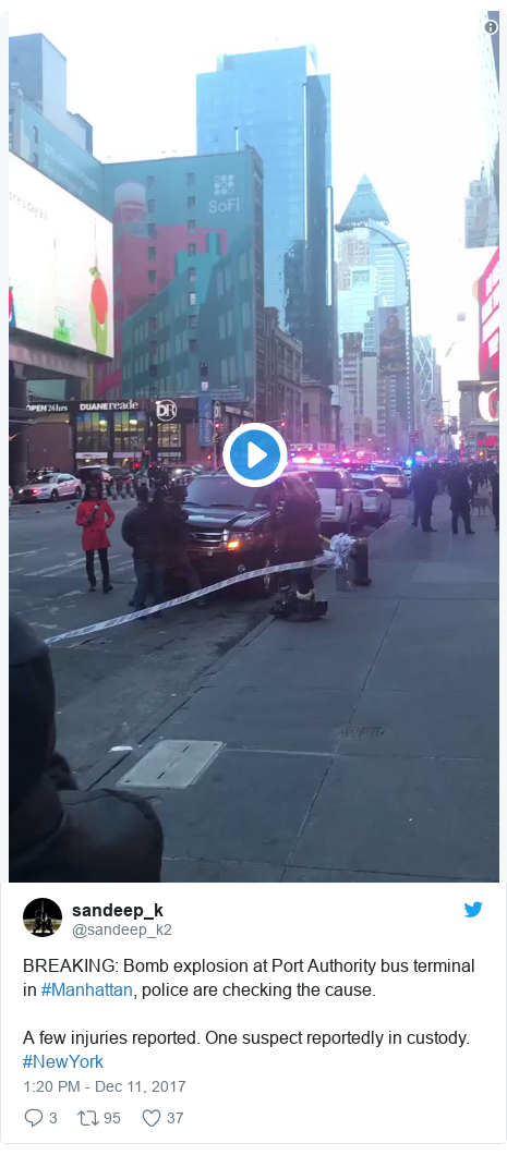 Twitter post by @sandeep_k2: BREAKING  Bomb explosion at Port Authority bus terminal in #Manhattan, police are checking the cause.A few injuries reported. One suspect reportedly in custody. #NewYork
