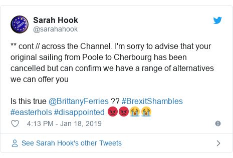 Twitter post by @sarahahook: ** cont // across the Channel. I'm sorry to advise that your original sailing fromPooletoCherbourghas been cancelled but can confirm we have a range of alternatives we can offer youIs this true @BrittanyFerries ?? #BrexitShambles #easterhols #disappointed 😡😡😭😭