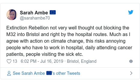 Twitter post by @sarahambe70: Extinction Rebellion not very well thought out blocking the M32 into Bristol and right by the hospital routes. Much as I agree with action on climate change, this risks annoying people who have to work in hospital, daily attending cancer patients, people visiting the sick etc.