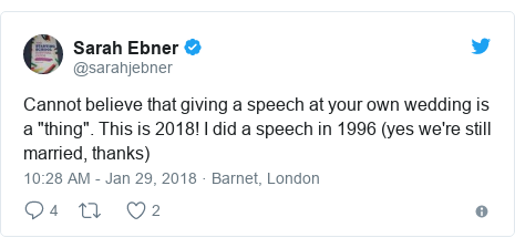"""Twitter post by @sarahjebner: Cannot believe that giving a speech at your own wedding is a """"thing"""". This is 2018! I did a speech in 1996 (yes we're still married, thanks)"""