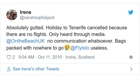 Twitter post by @sarahsophiejack: Absolutely gutted. Holiday to Tenerife cancelled because there are no flights. Only heard through media. @OntheBeachUK  no communication whatsoever. Bags packed with nowhere to go😢@Flylolo useless.