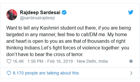 Twitter post by @sardesairajdeep: Want to tell any Kashmiri student out there, if you are being targeted in any manner, feel free to call/DM me. My home and heart is open to you as are that of thousands of right thinking Indians.Let's fight forces of violence together  you don't have to bear the cross of terror.